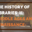 History Of Libraries Middle Ages And Renaissance