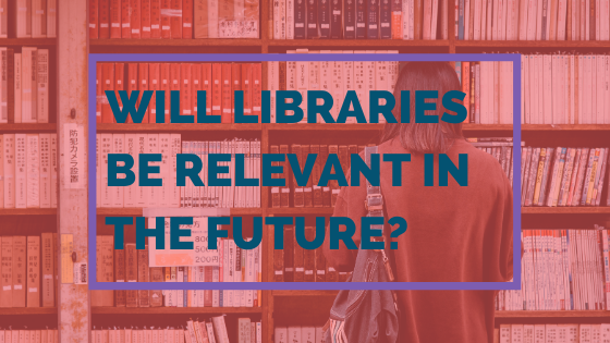 Will Libraries Be Relevant In The Future