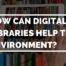 How Can Digital Libraries Help The Environment