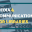 Media & Communication For Libraries