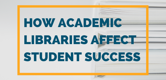 How Academic Libraries Affect Student Success