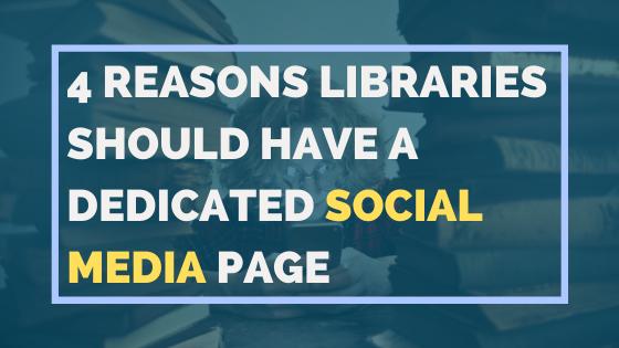 4 Reasons Libraries Should Have A Dedicated Social Media Page