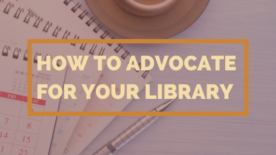 How To Advocate For Your Library