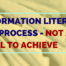 Information literacy is a process not a skill to achieve