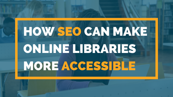 How SEO Can MAake Online Libraries More Accessible