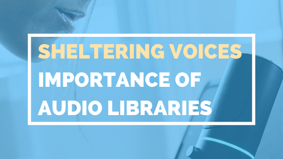 Sheltering Voices - Importance Of Audio Libraries