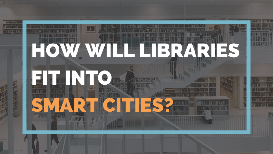 How Will Libraries Fit Into Smart Cities